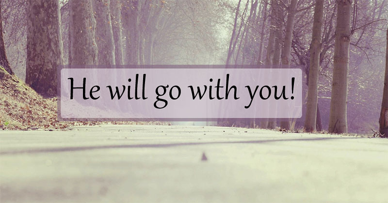 he will go with you